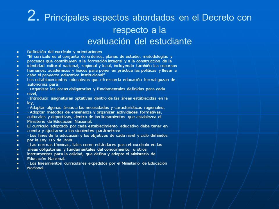 2. Principales aspectos abordados en el Decreto con respecto a la evaluación del estudiante Definición del currículo y orientaciones El currículo es e