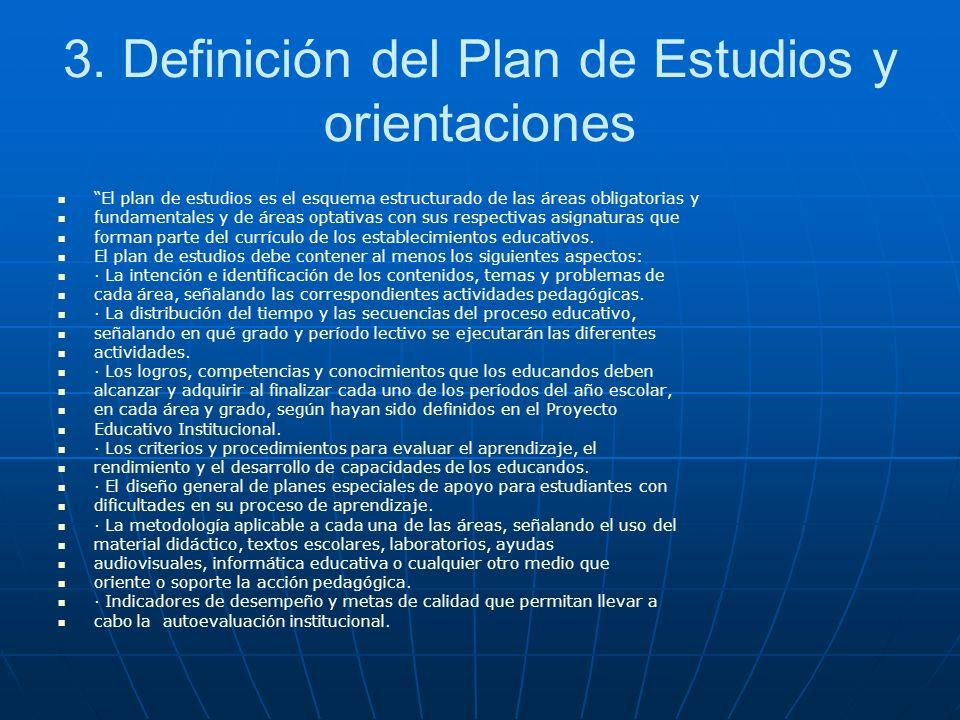 3. Definición del Plan de Estudios y orientaciones El plan de estudios es el esquema estructurado de las áreas obligatorias y fundamentales y de áreas