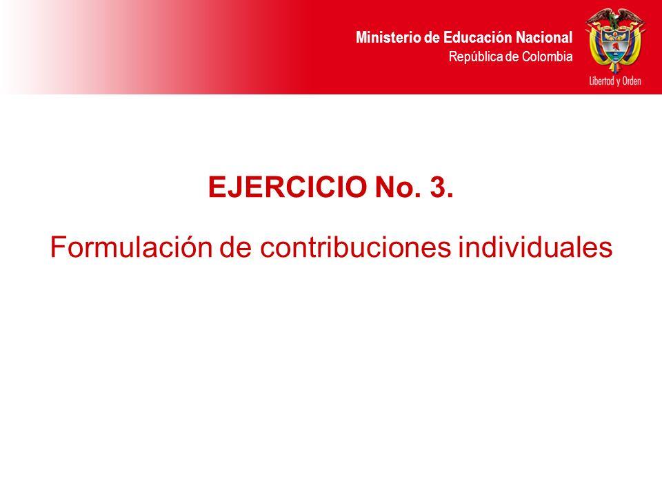 Ministerio de Educación Nacional República de Colombia EJERCICIO No. 3. Formulación de contribuciones individuales