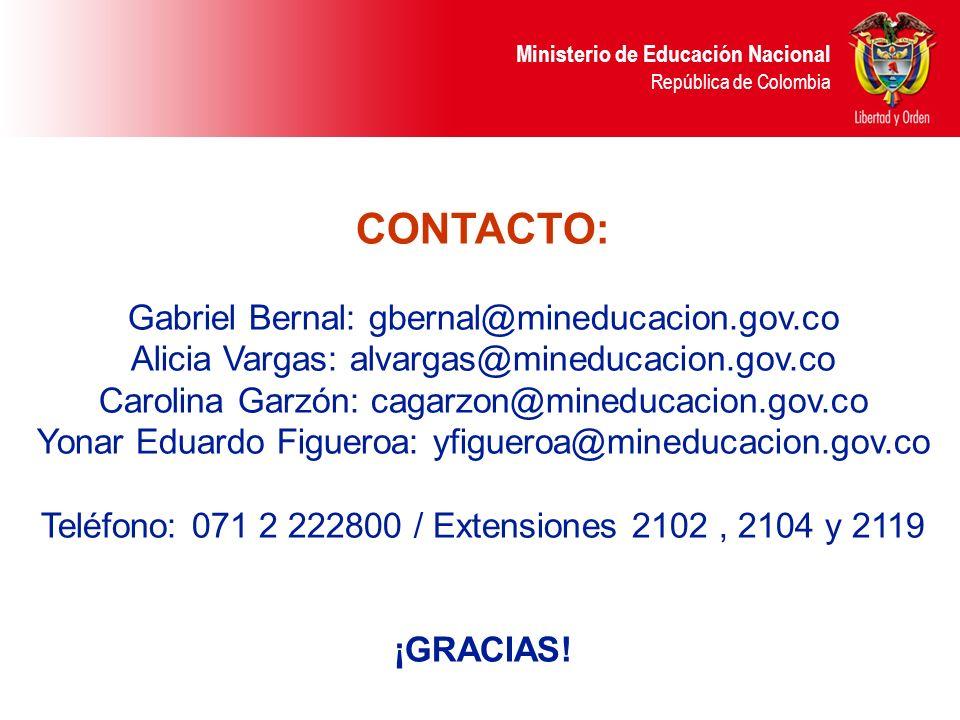 Ministerio de Educación Nacional República de Colombia CONTACTO: Gabriel Bernal: gbernal@mineducacion.gov.co Alicia Vargas: alvargas@mineducacion.gov.