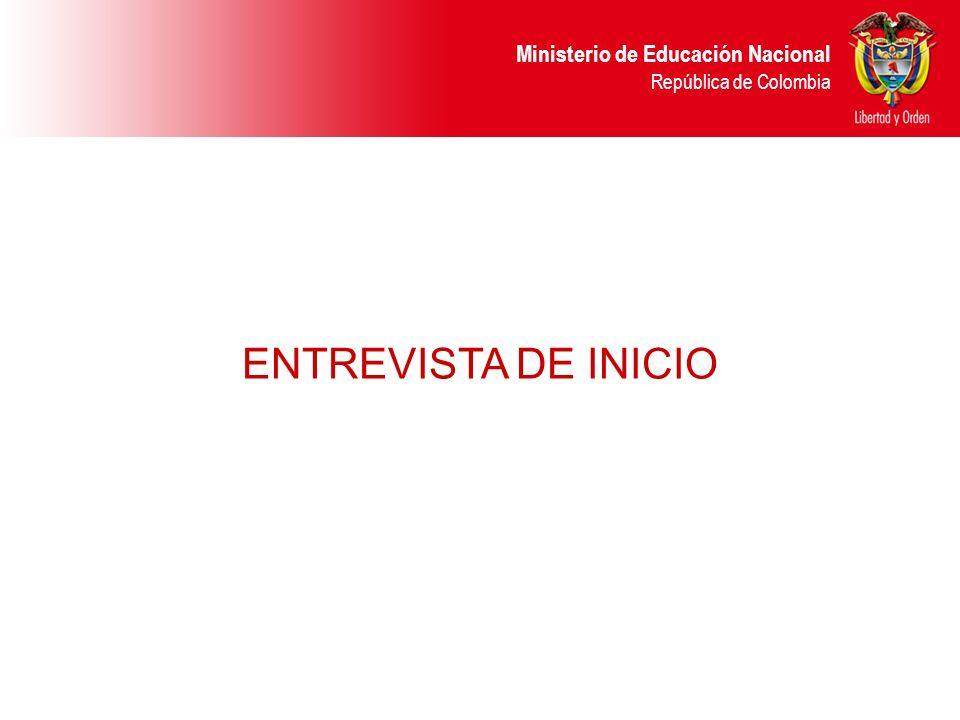 Ministerio de Educación Nacional República de Colombia ENTREVISTA DE INICIO