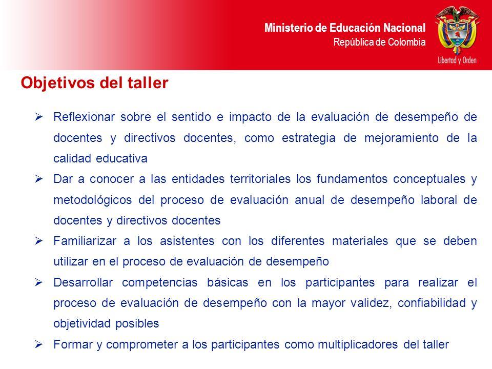 Ministerio de Educación Nacional República de Colombia Objetivos del taller Reflexionar sobre el sentido e impacto de la evaluación de desempeño de do