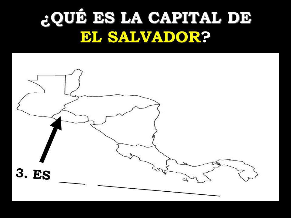 ¿QUÉ ES LA CAPITAL DE ¿QUÉ ES LA CAPITAL DE EL SALVADOR? 3. ES ____ ___________________
