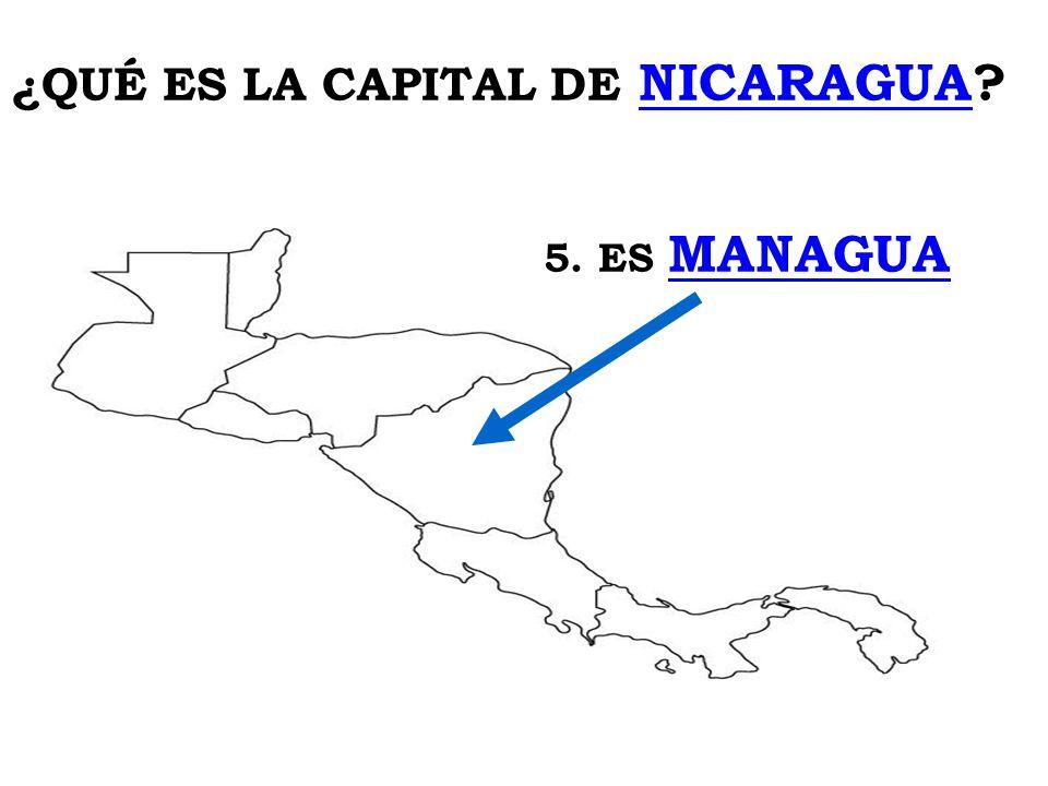 ¿QUÉ ES LA CAPITAL DE NICARAGUA? 5. ES MANAGUA