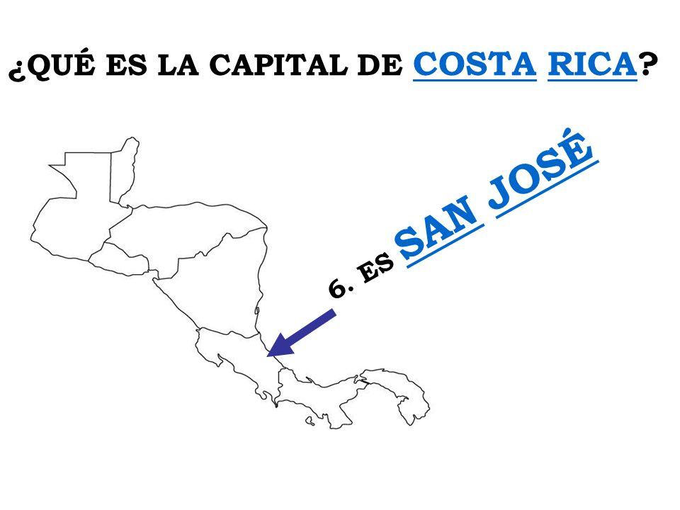 ¿QUÉ ES LA CAPITAL DE COSTA RICA? 6. ES SAN JOSÉ