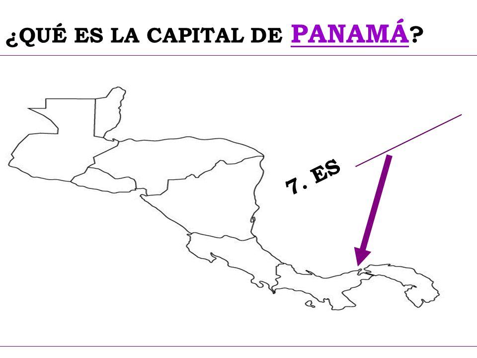 ¿QUÉ ES LA CAPITAL DE PANAMÁ ? 7. ES ___________