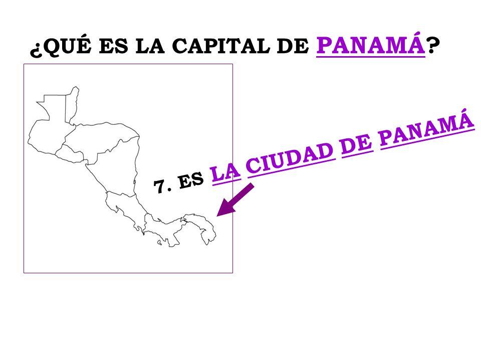 ¿QUÉ ES LA CAPITAL DE PANAMÁ? 7. ES LA CIUDAD DE PANAMÁ