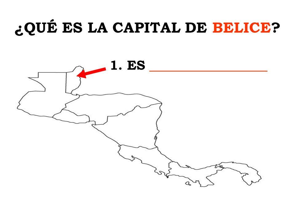 ¿QUÉ ES LA CAPITAL DE BELICE? 1. ES ________________