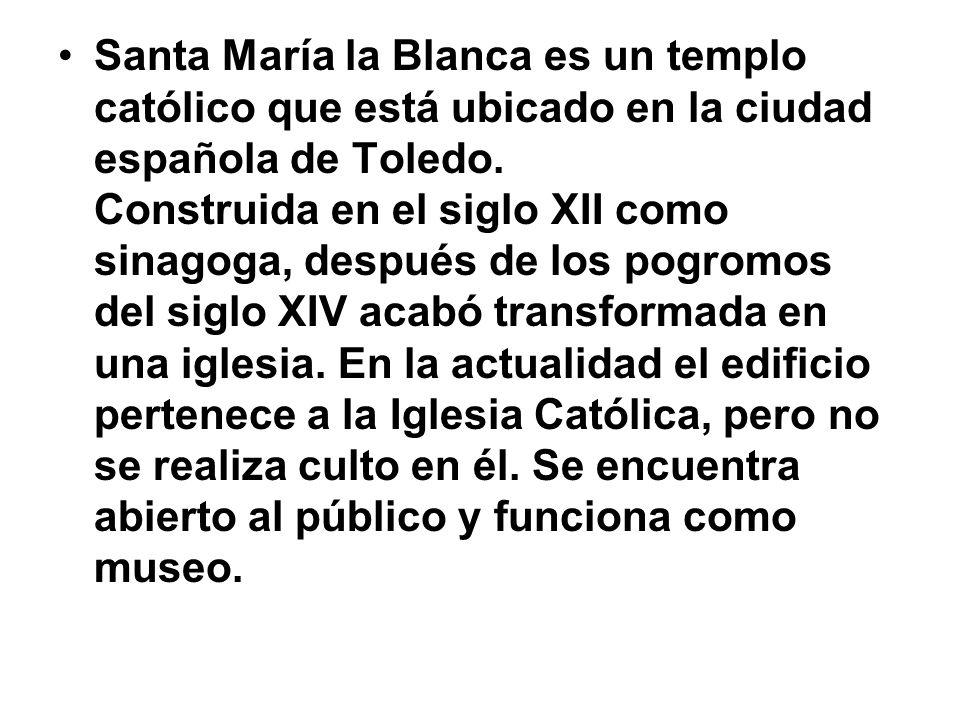 Santa María la Blanca es un templo católico que está ubicado en la ciudad española de Toledo. Construida en el siglo XII como sinagoga, después de los
