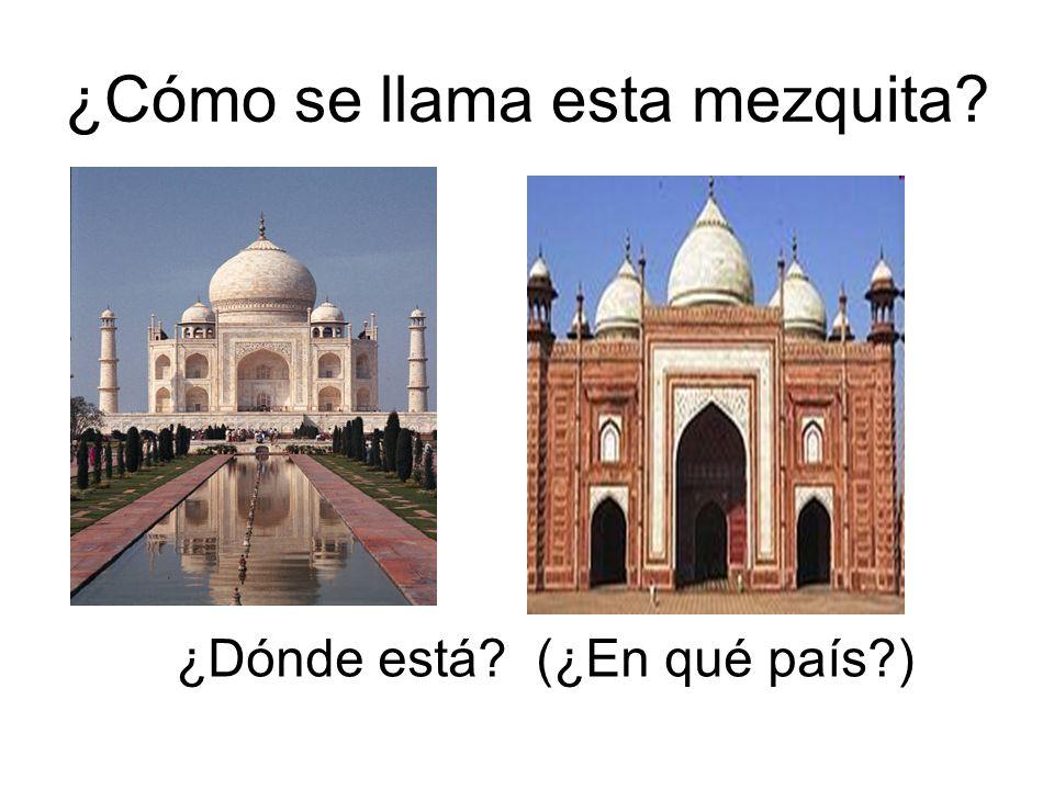 ¿Cómo se llama esta mezquita? ¿Dónde está? (¿En qué país?)