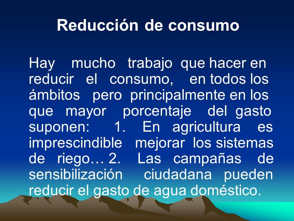 Reducción de consumo Hay mucho trabajo que hacer en reducir el consumo, en todos los ámbitos pero principalmente en los que mayor porcentaje del gasto
