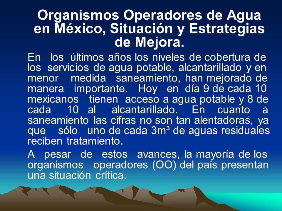 Organismos Operadores de Agua en México, Situación y Estrategias de Mejora. En los últimos años los niveles de cobertura de los servicios de agua pota