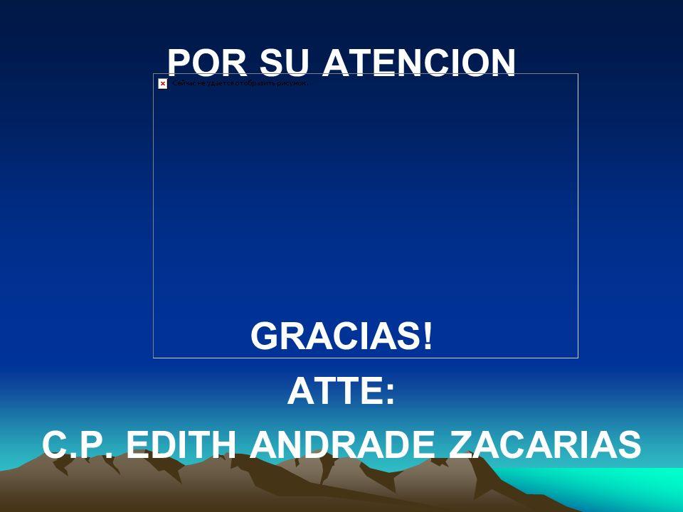 POR SU ATENCION GRACIAS! ATTE: C.P. EDITH ANDRADE ZACARIAS