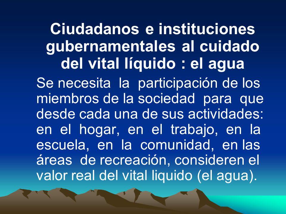 Ciudadanos e instituciones gubernamentales al cuidado del vital líquido : el agua Se necesita la participación de los miembros de la sociedad para que
