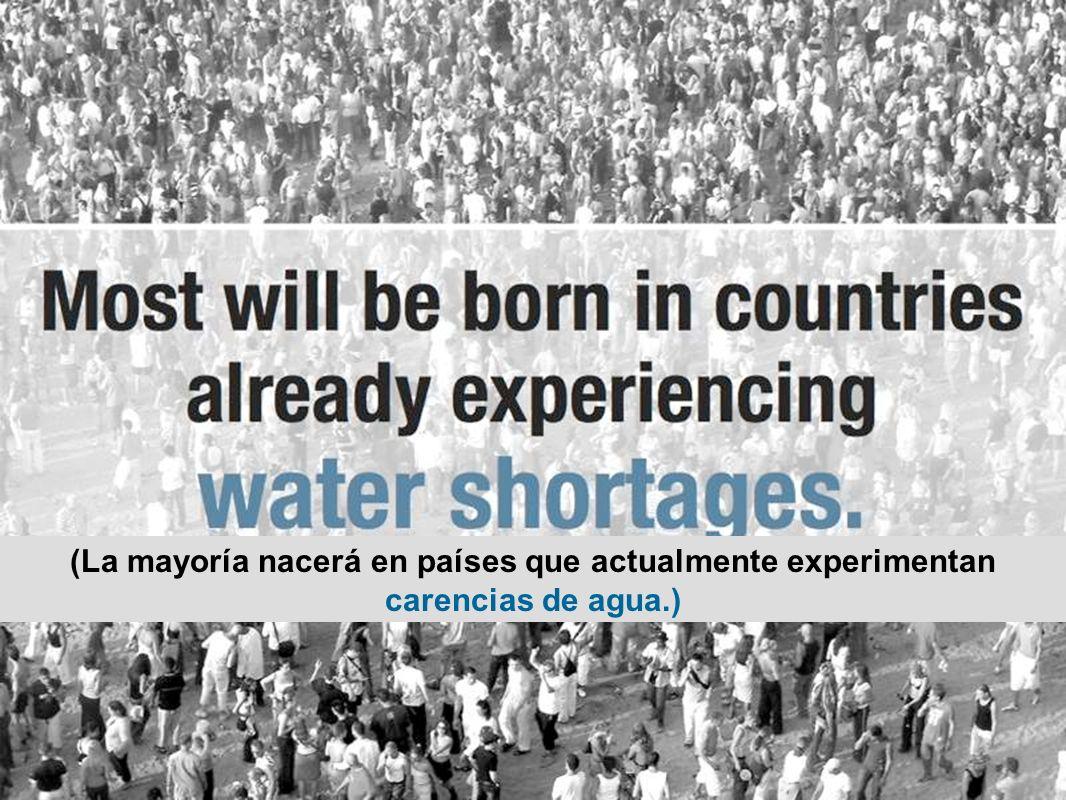 (La mayoría nacerá en países que actualmente experimentan carencias de agua.)