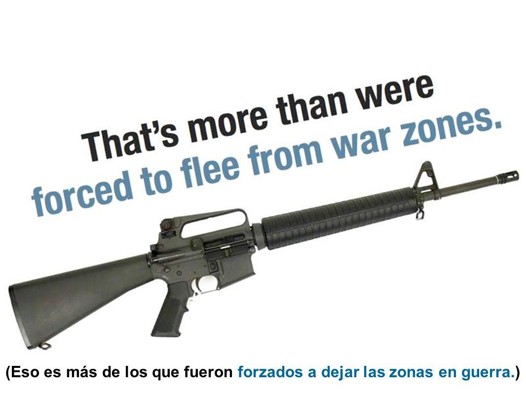 (Eso es más de los que fueron forzados a dejar las zonas en guerra.)