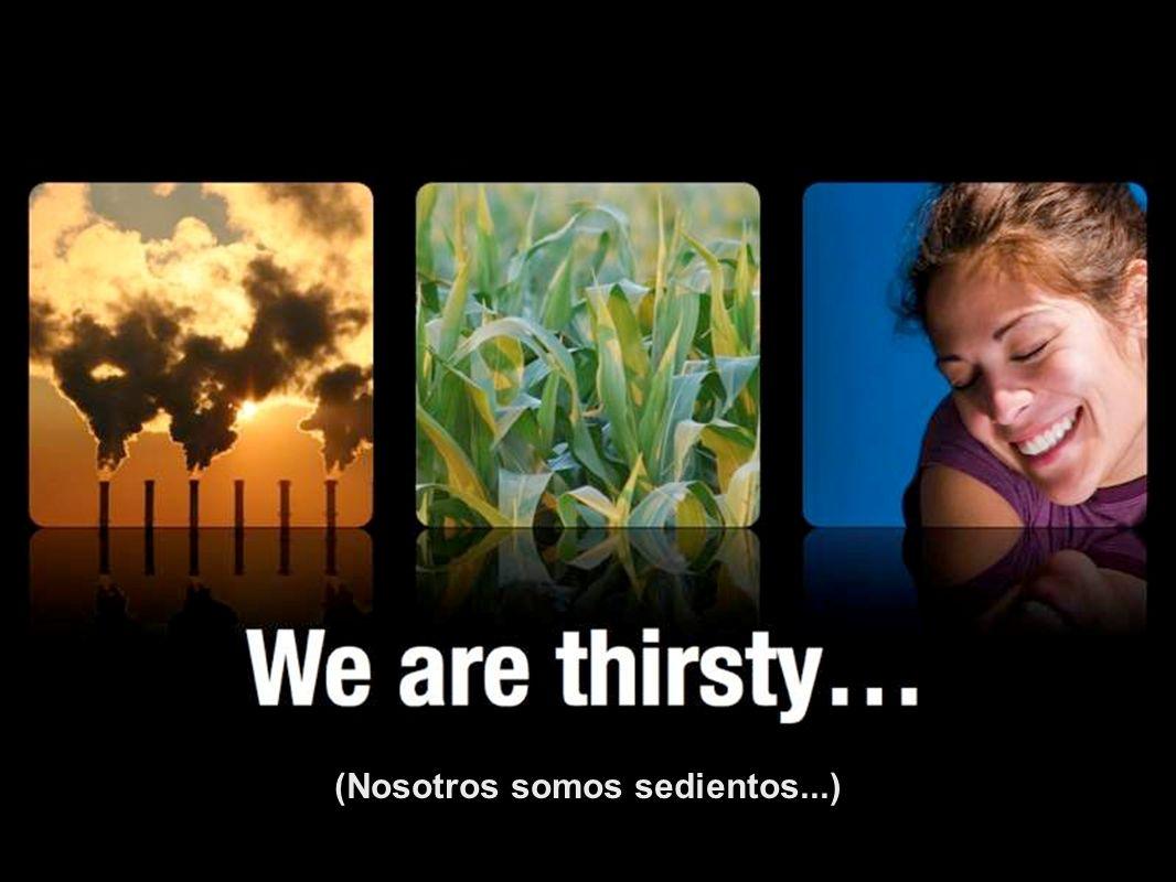 (Nosotros somos sedientos...)