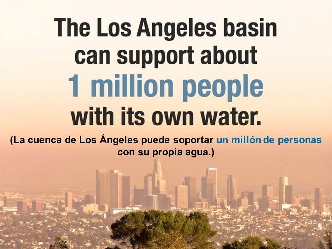 (La cuenca de Los Ángeles puede soportar un millón de personas con su propia agua.)