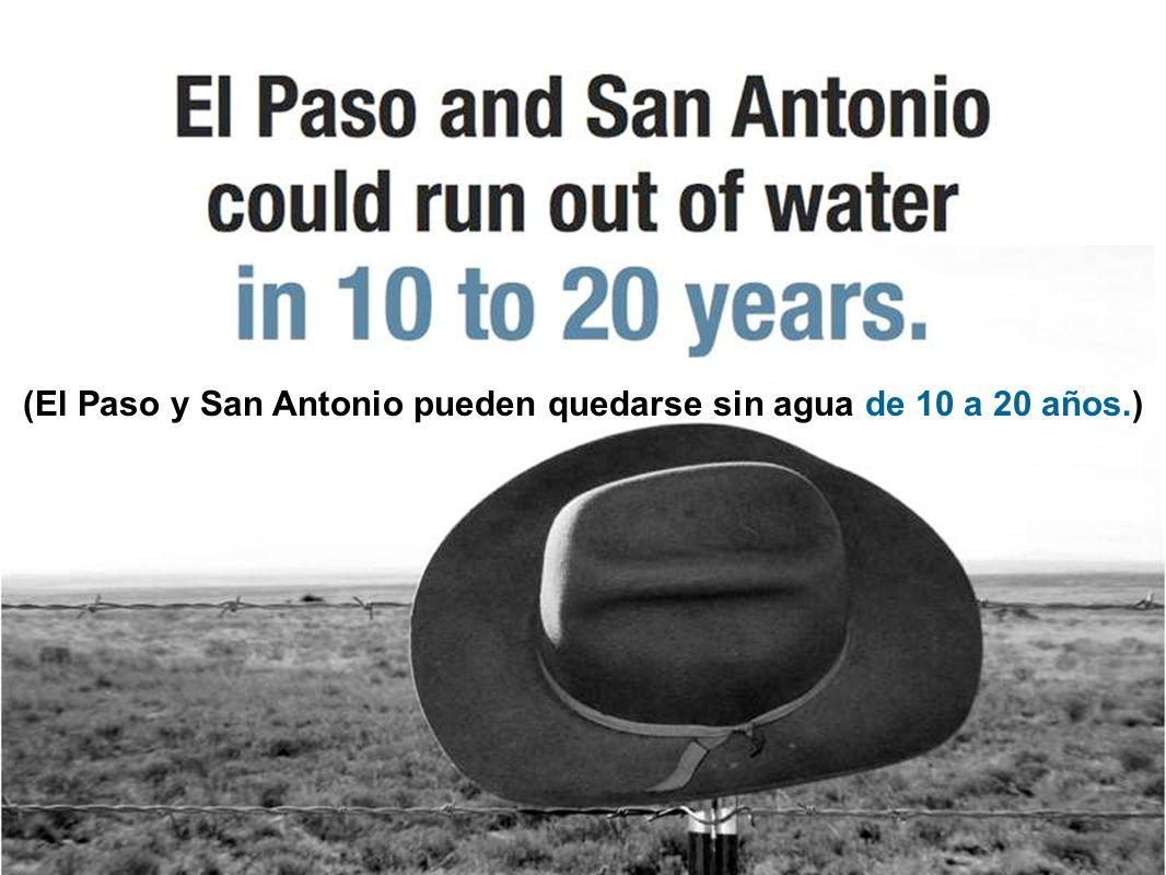 (El Paso y San Antonio pueden quedarse sin agua de 10 a 20 años.)
