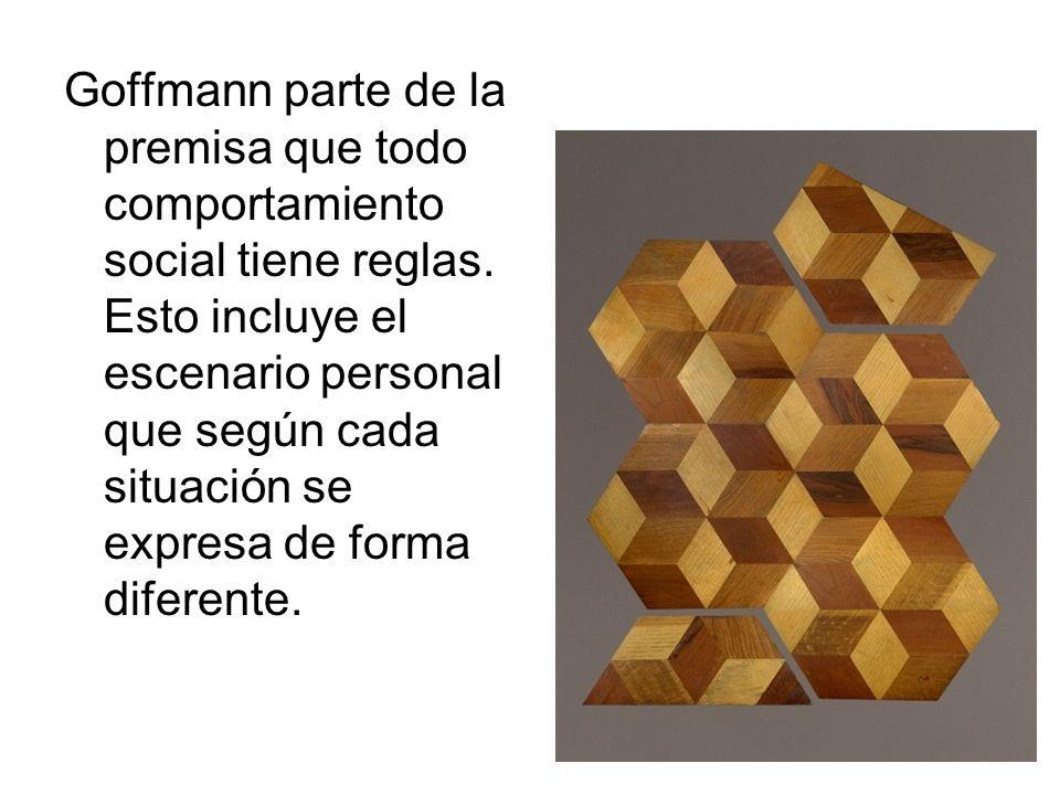 Goffmann parte de la premisa que todo comportamiento social tiene reglas. Esto incluye el escenario personal que según cada situación se expresa de fo
