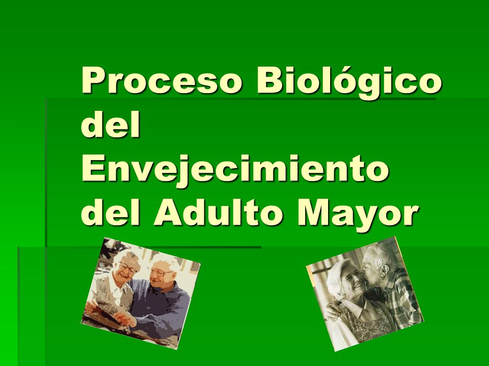 Proceso Biológico del Envejecimiento del Adulto Mayor