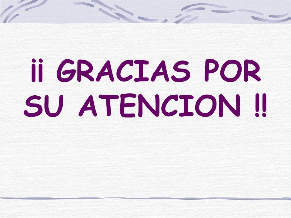 ¡¡ GRACIAS POR SU ATENCION !!