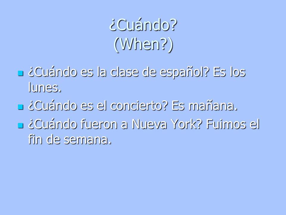 ¿Cuándo es la clase de español? Es los lunes. ¿Cuándo es la clase de español? Es los lunes. ¿Cuándo es el concierto? Es mañana. ¿Cuándo es el conciert