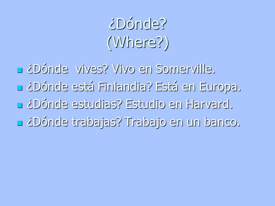¿Dónde vives? Vivo en Somerville. ¿Dónde vives? Vivo en Somerville. ¿Dónde está Finlandia? Está en Europa. ¿Dónde está Finlandia? Está en Europa. ¿Dón