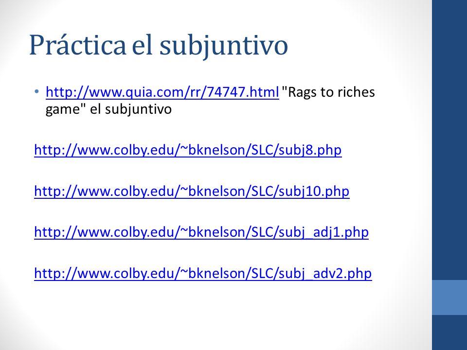 Práctica el subjuntivo http://www.quia.com/rr/74747.html
