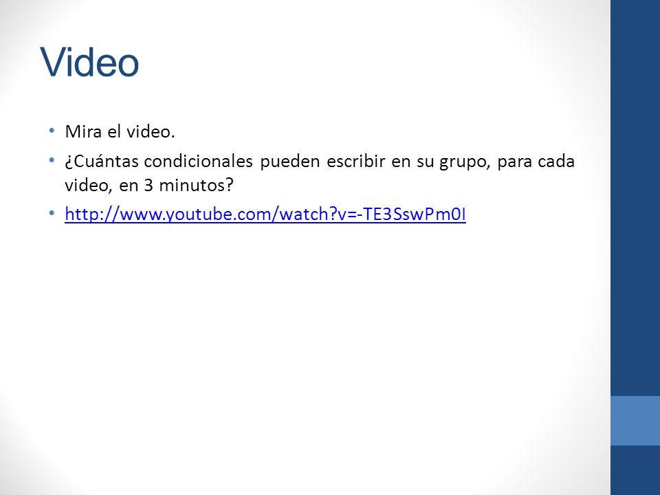 Video Mira el video. ¿Cuántas condicionales pueden escribir en su grupo, para cada video, en 3 minutos? http://www.youtube.com/watch?v=-TE3SswPm0I