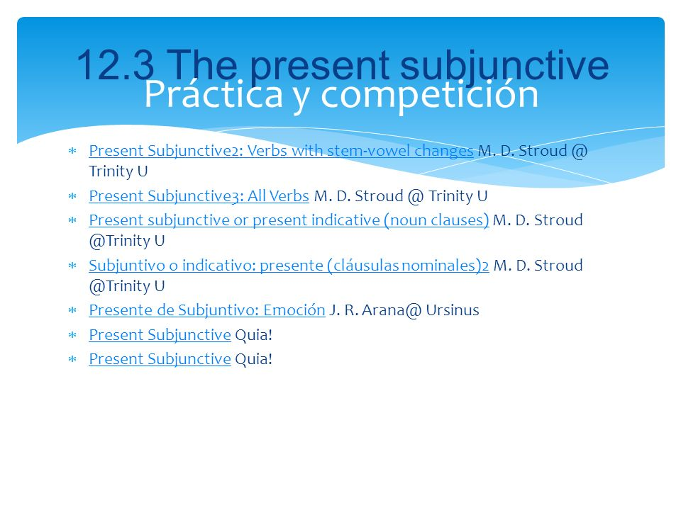12.3 The present subjunctive Present Subjunctive2: Verbs with stem-vowel changes M. D. Stroud @ Trinity U Present Subjunctive2: Verbs with stem-vowel