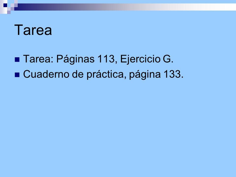 Tarea Tarea: Páginas 113, Ejercicio G. Cuaderno de práctica, página 133.
