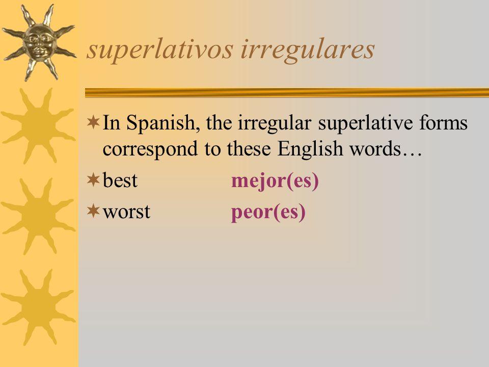 superlativos irregulares In Spanish, the irregular superlative forms correspond to these English words… bestmejor(es) worstpeor(es)
