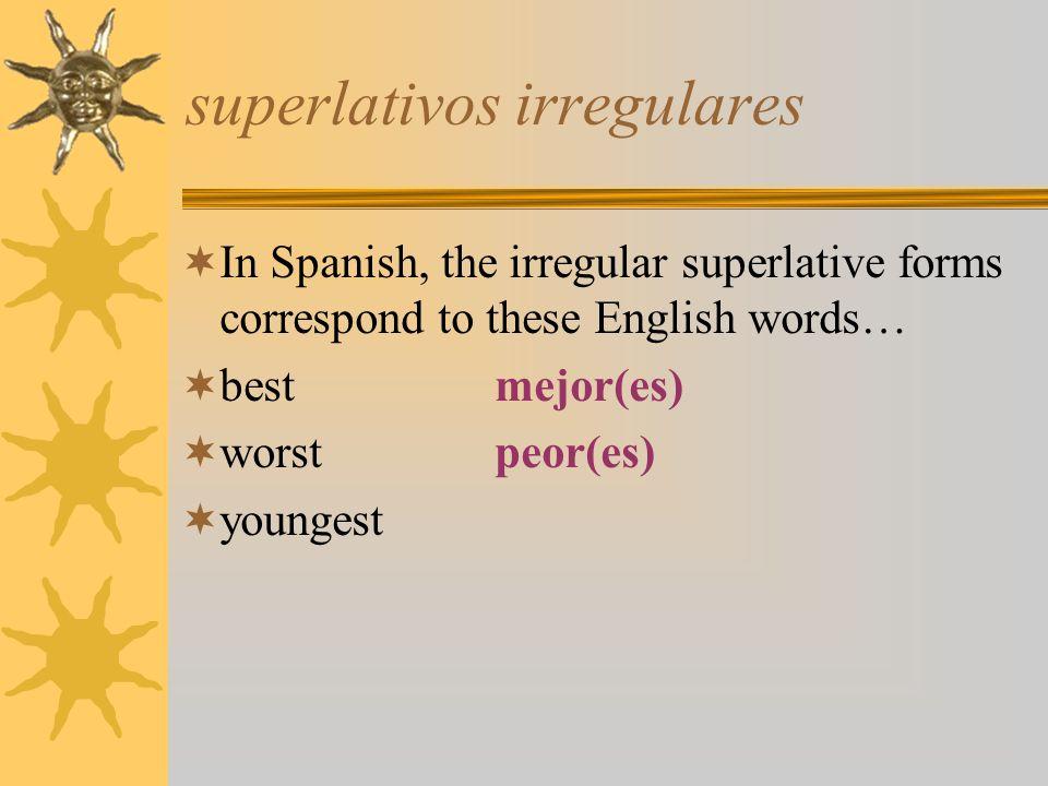 superlativos irregulares In Spanish, the irregular superlative forms correspond to these English words… bestmejor(es) worstpeor(es) youngest
