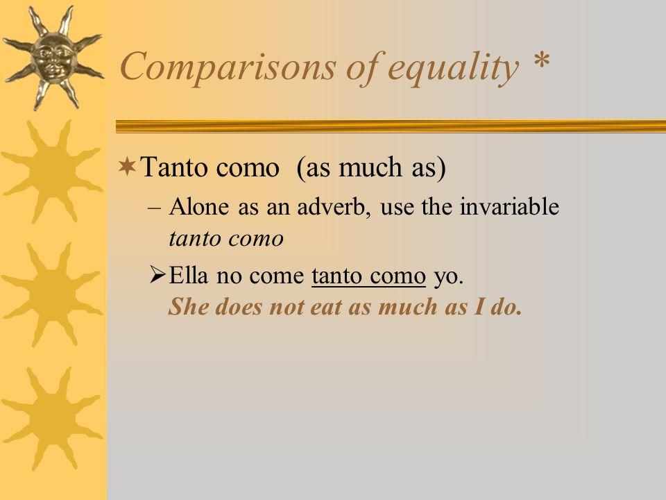 Comparisons of equality tanto(-a, -os, -as) … como –With a noun, use tanto(-a, -os, -as) … como, in agreement with the noun.