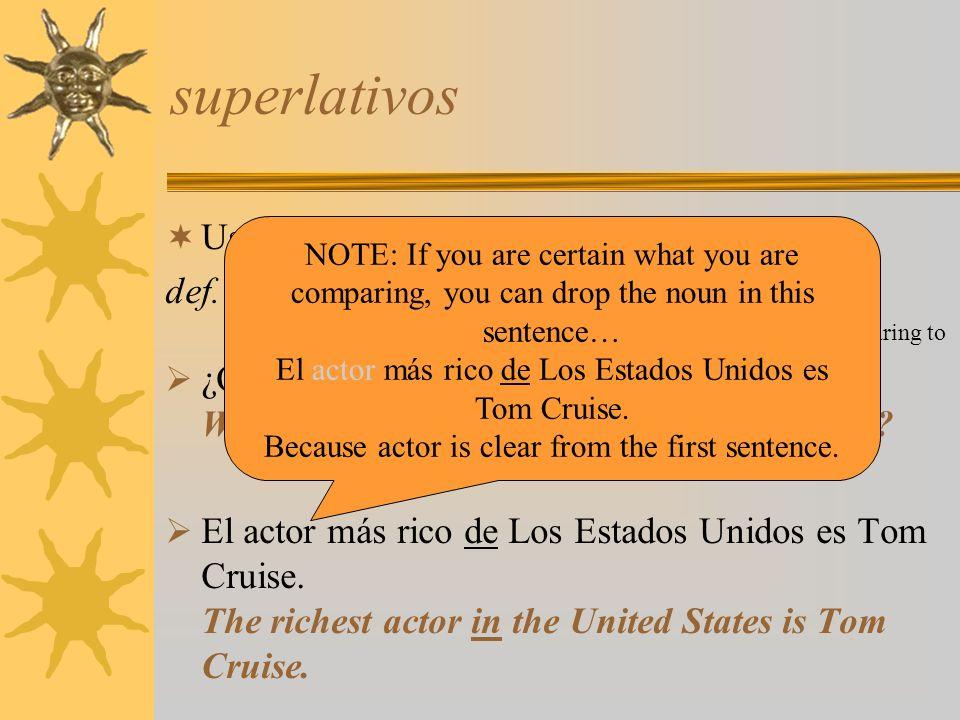 superlativos Use the following pattern for superlatives: def. art. + noun + más / menos + adj. + de plus noun for what you are comparing to ¿Quién es