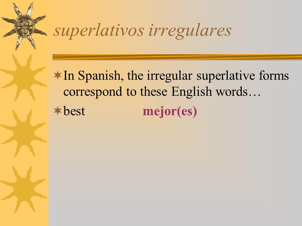 superlativos irregulares In Spanish, the irregular superlative forms correspond to these English words… bestmejor(es) worst