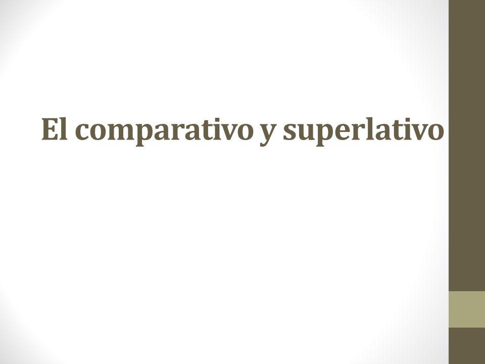 El comparativo y superlativo