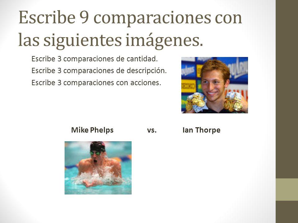 Escribe 9 comparaciones con las siguientes imágenes. Escribe 3 comparaciones de cantidad. Escribe 3 comparaciones de descripción. Escribe 3 comparacio