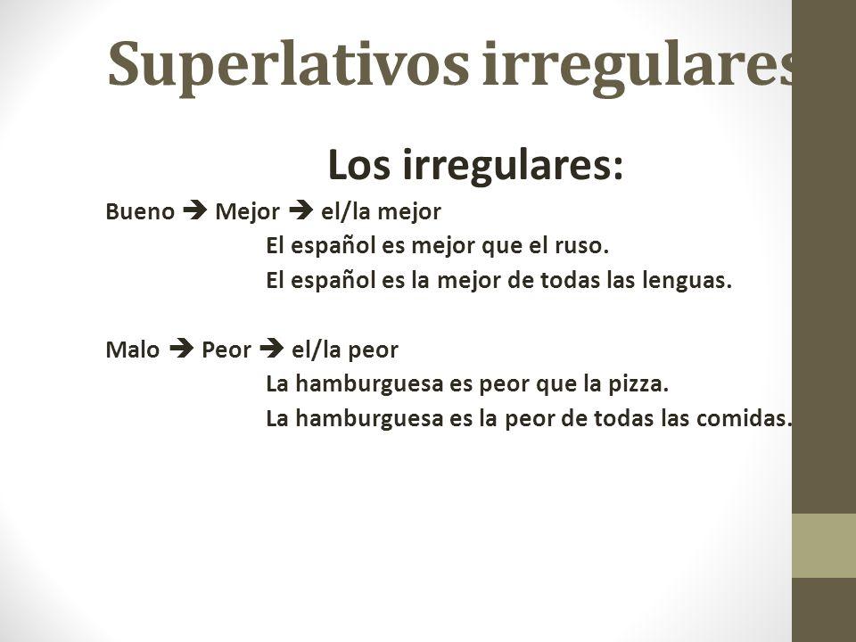 Superlativos irregulares Los irregulares: Bueno Mejor el/la mejor El español es mejor que el ruso. El español es la mejor de todas las lenguas. Malo P
