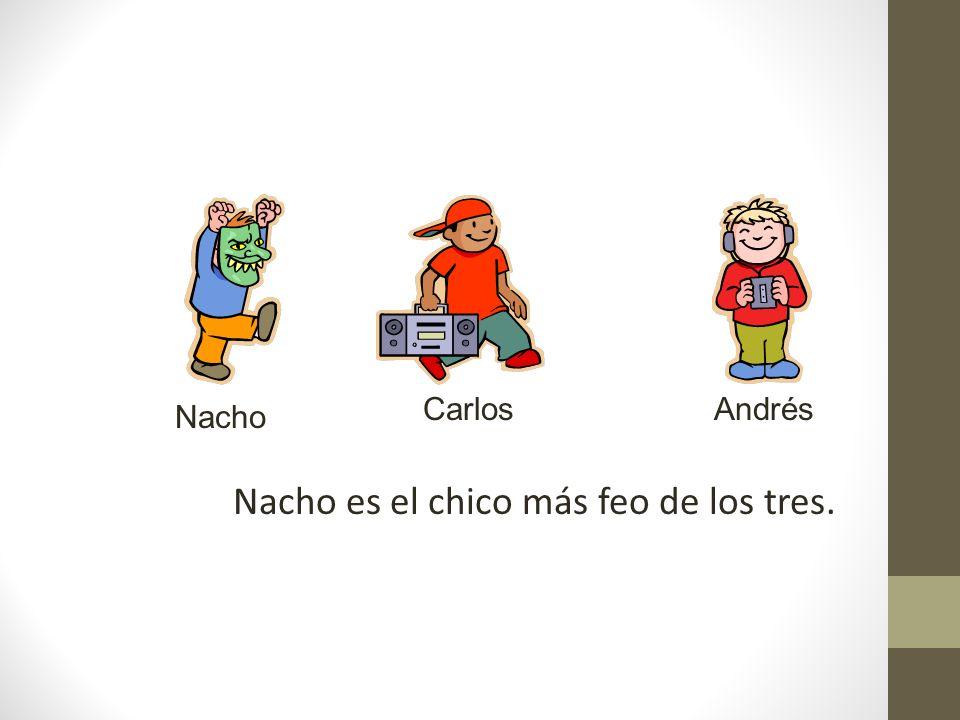 Nacho es el chico más feo de los tres. Nacho AndrésCarlos