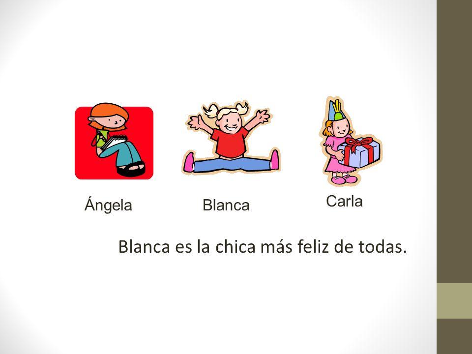 Blanca es la chica más feliz de todas. Ángela Carla Blanca