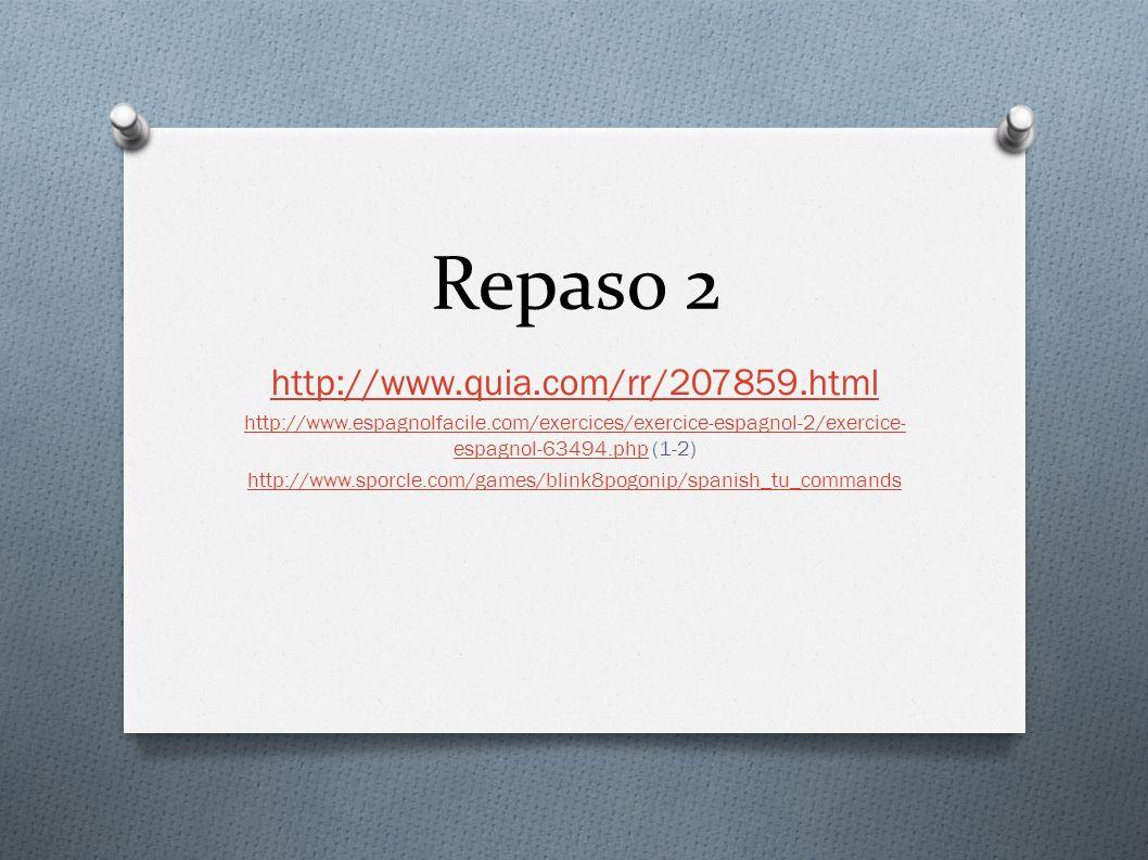 Repaso 2 http://www.quia.com/rr/207859.html http://www.espagnolfacile.com/exercices/exercice-espagnol-2/exercice- espagnol-63494.phphttp://www.espagno
