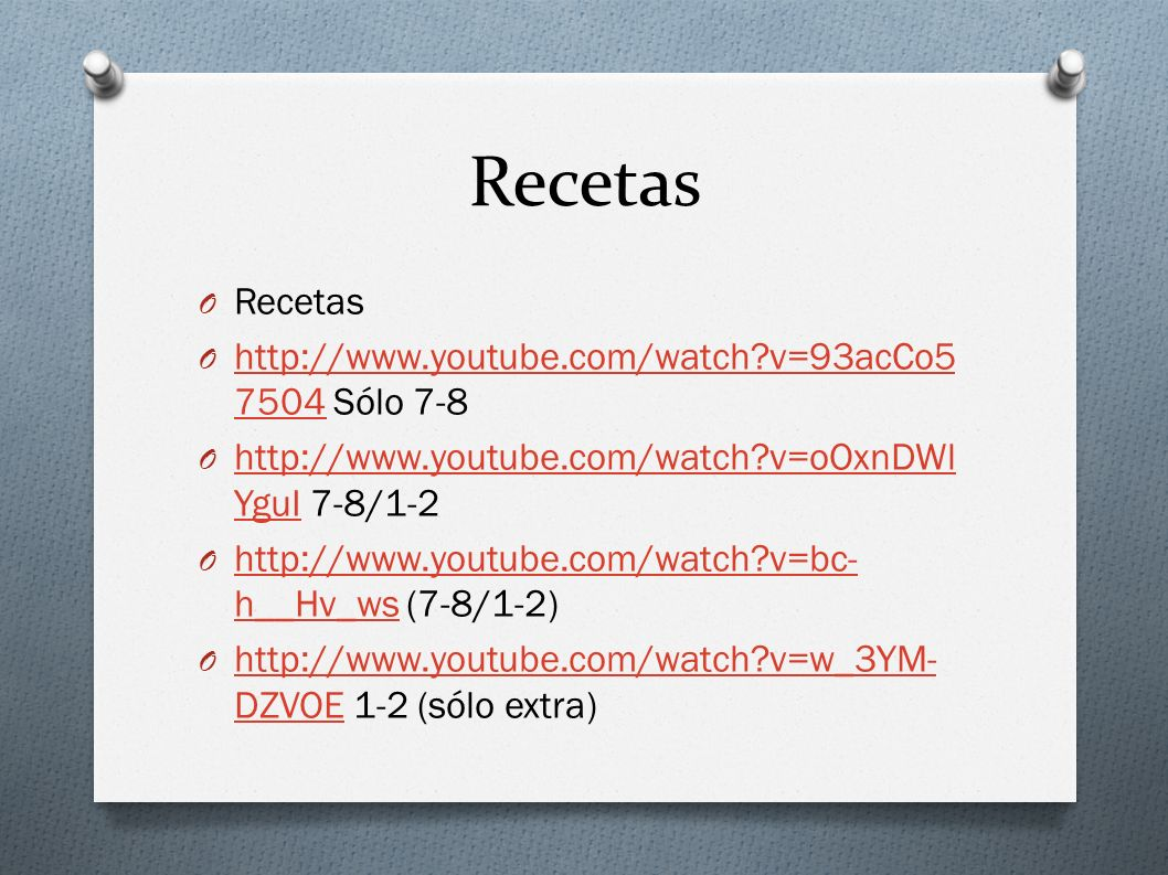 Recetas O Recetas O http://www.youtube.com/watch?v=93acCo5 7504 Sólo 7-8 http://www.youtube.com/watch?v=93acCo5 7504 O http://www.youtube.com/watch?v=