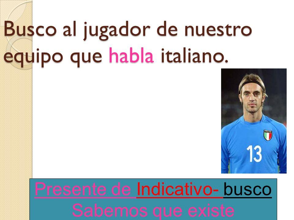 Busco al jugador de nuestro equipo que (hablar) italiano.