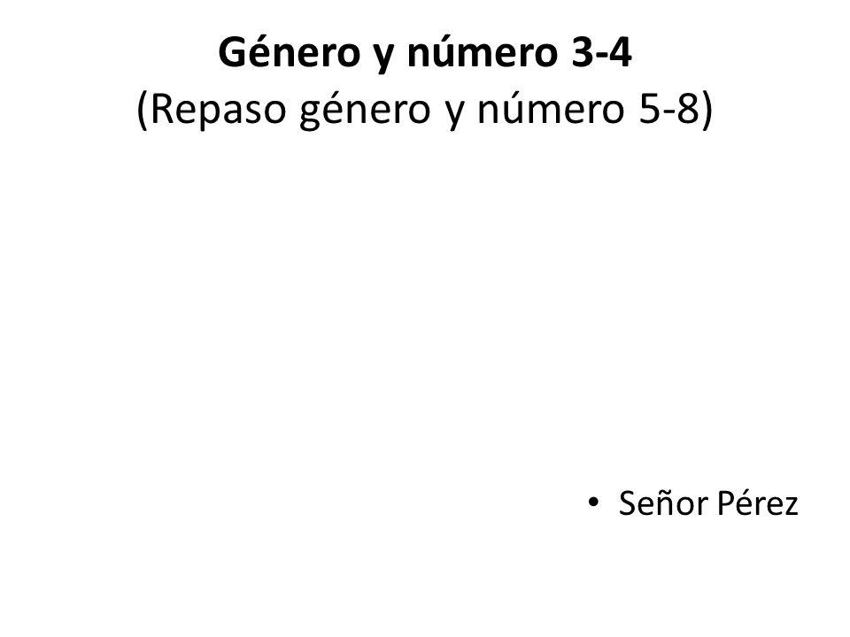 Género y número 3-4 (Repaso género y número 5-8) Señor Pérez