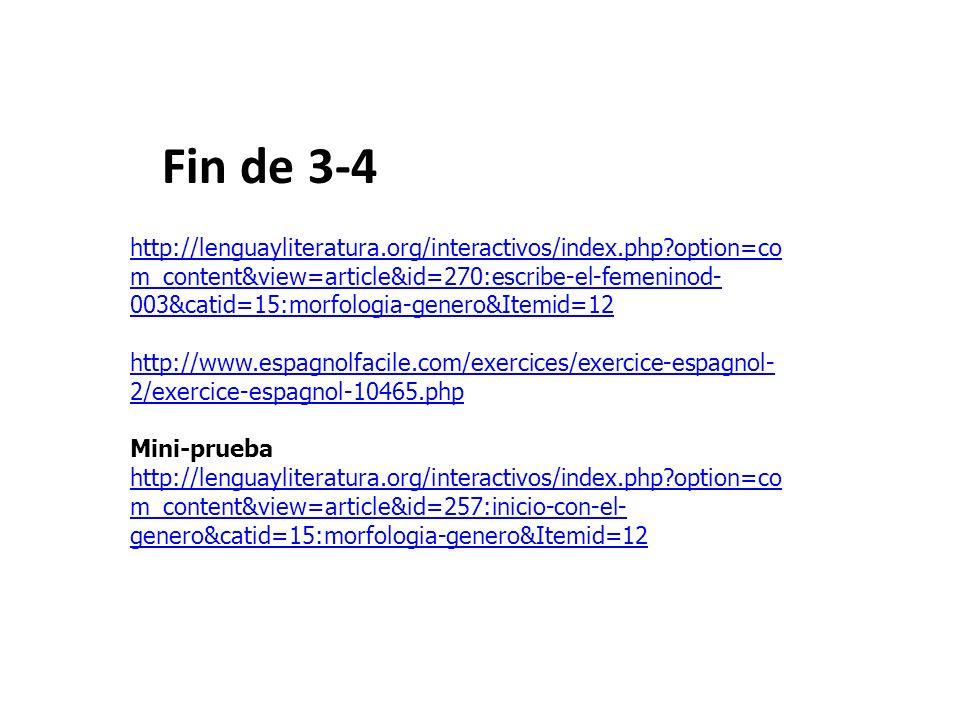 Fin de 3-4 http://lenguayliteratura.org/interactivos/index.php?option=co m_content&view=article&id=270:escribe-el-femeninod- 003&catid=15:morfologia-g