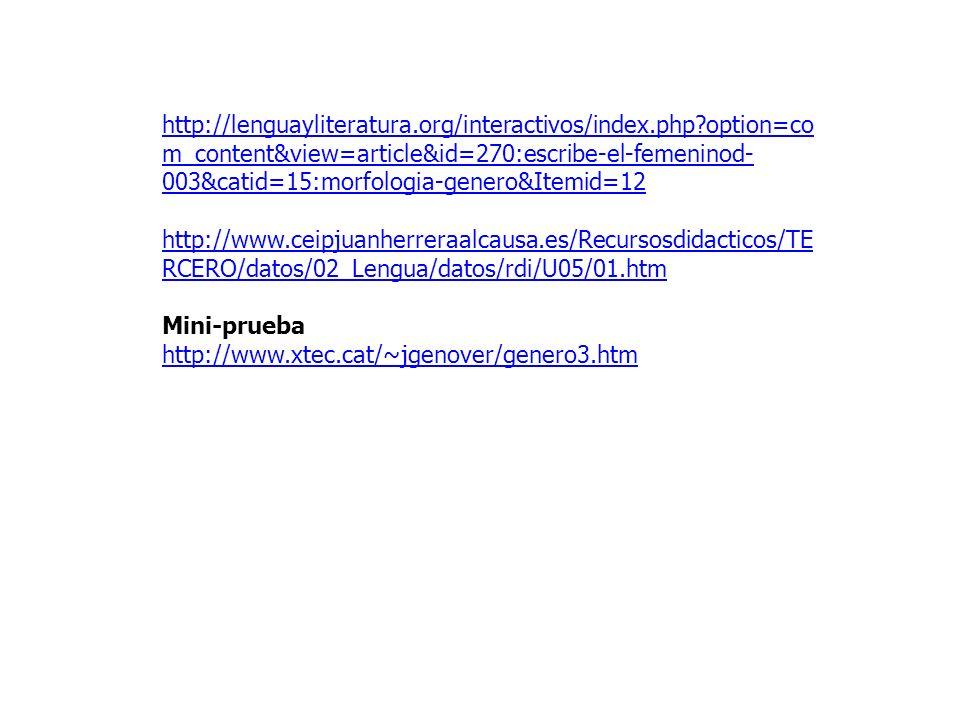 http://lenguayliteratura.org/interactivos/index.php?option=co m_content&view=article&id=270:escribe-el-femeninod- 003&catid=15:morfologia-genero&Itemi