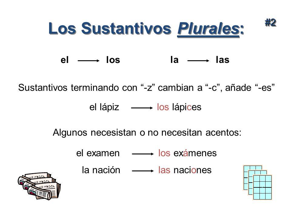 Los Sustantivos Plurales: el los la las Sustantivos terminando con -z cambian a -c, añade -es el lápiz los lápices#2#2 Algunos necesistan o no necesit