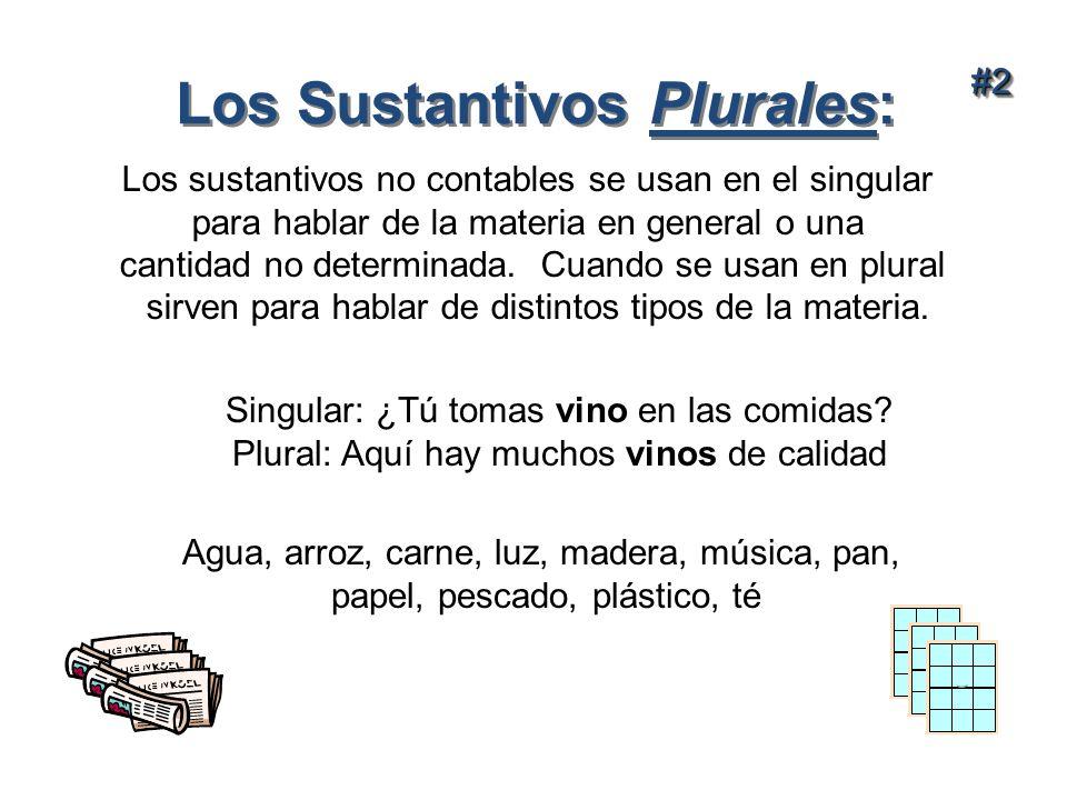 Los Sustantivos Plurales: #2#2 Los sustantivos no contables se usan en el singular para hablar de la materia en general o una cantidad no determinada.